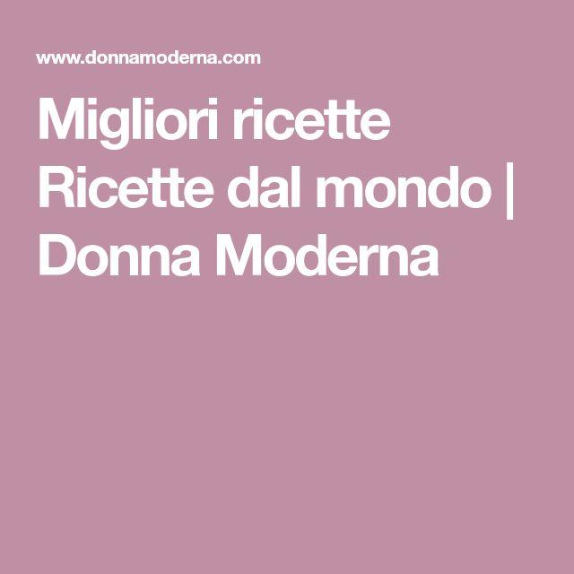 Migliori ricette Ricette dal mondo   Donna Moderna