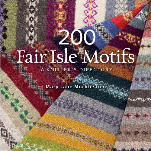 Amazon.fr - 200 Fair Isle Motifs: A Knitter's Directory - Mary Jane Mucklestone - Livres