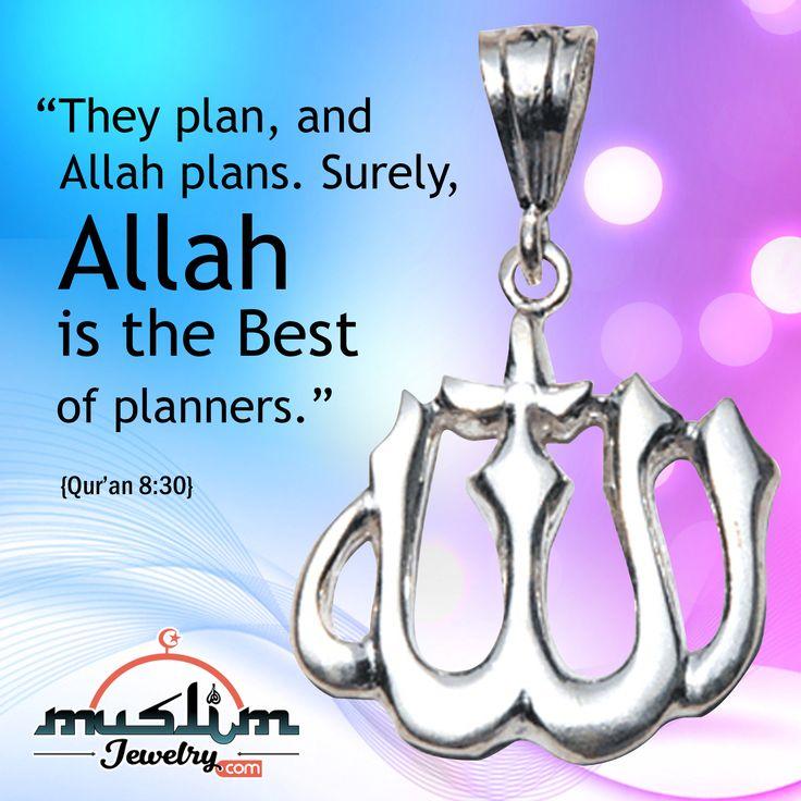 """""""Y cuando los que se niegan a creer urdieron contra ti para capturarte, matarte o expulsarte. Ellos planificaron y Allah también planifico, pero Allah es el mejor de los que planifican."""""""