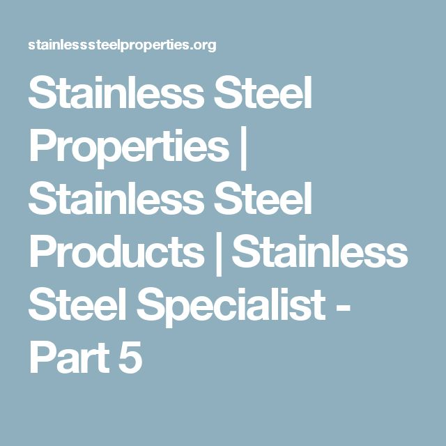 Stainless Steel Properties | Stainless Steel Products | Stainless Steel Specialist - Part 5