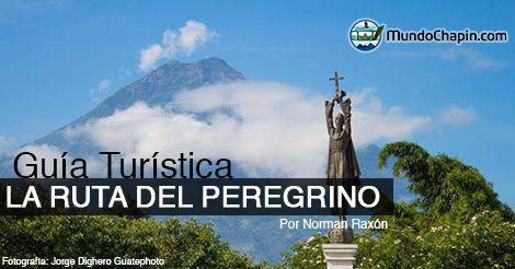 Guía Turística - La Antigua Guatemala - La Ruta del Peregrino l Sólo lo mejor de Guatemala