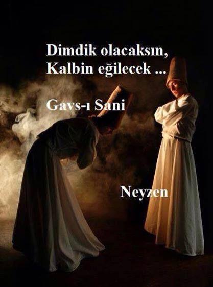 Dimdik olacaksın, kalbin eğilecek... Gavs-ı Sani.