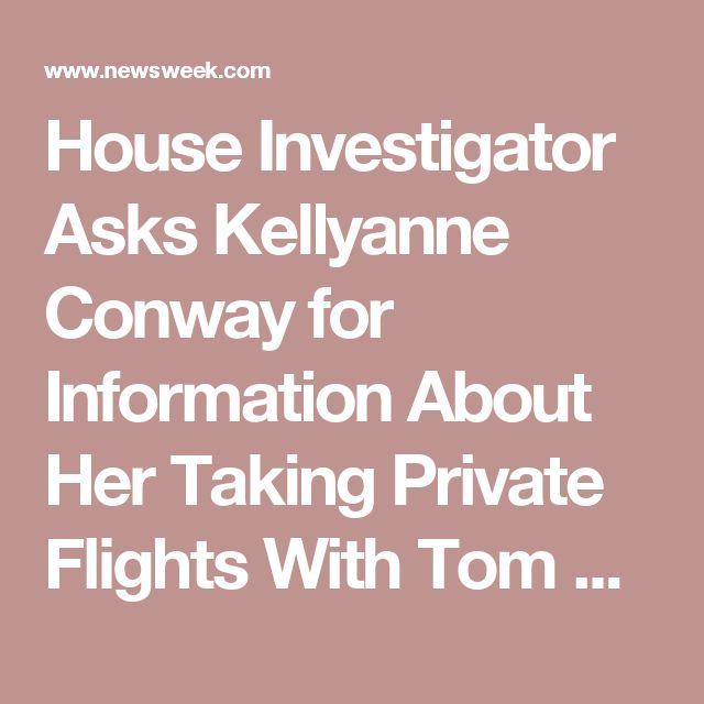 House Investigator Asks Kellyanne Conway for Information About Her Taking Private Flights With Tom Price
