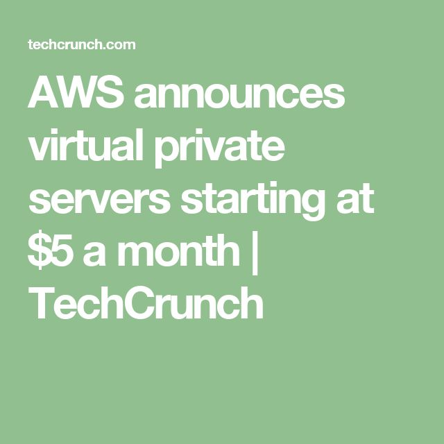 AWS announces virtual private servers starting at $5 a month  |  TechCrunch