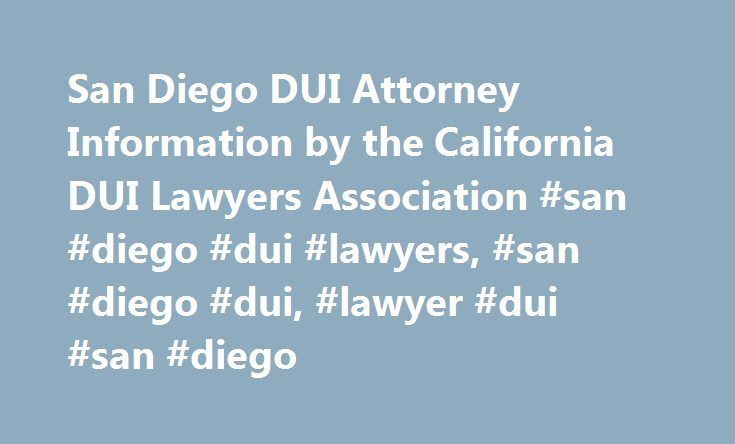 San Diego DUI Attorney Information by the California DUI Lawyers Association #san #diego #dui #lawyers, #san #diego #dui, #lawyer #dui #san #diego http://jamaica.remmont.com/san-diego-dui-attorney-information-by-the-california-dui-lawyers-association-san-diego-dui-lawyers-san-diego-dui-lawyer-dui-san-diego/  # San Diego San Diego is a Driving Under the Influence or DUI hotbed with heavy enforcement and a large police presence who make many arrests. This is a result in large part, to the many…