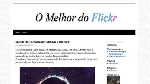 O blog O Melhor do Flickr, é um antigo projeto meu , que somente agora saiu do papel. A idéia aqui não é julgar ninguém, e sim reunir em um só lugar, todos os diferentes olhares que encontro navegando pelo flickr. Como o blog acabou de começar busco  WordPress Blog & Magazine Themes - wordpress themes for sale  http://themeforest.net/?ref=szamriy