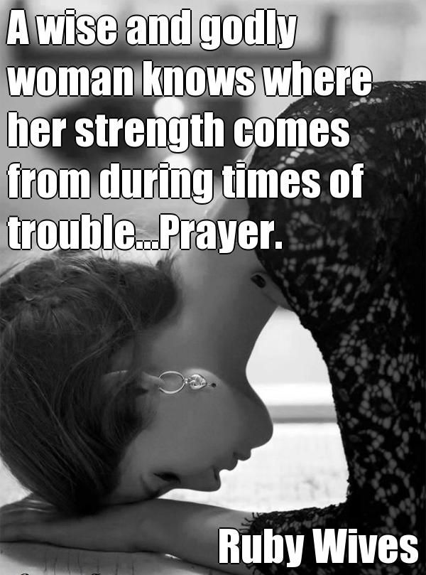 """Una mujer sabia y piadosa sabe de dónde proviene su fuerza durante los tiempos difíciles ..."" ~Ruby Wives A wise and godly woman knows where her strength comes from during times of trouble...Prayer. Ruby Wives (courtesy of @Pinstamatic http://pinstamatic.com)"