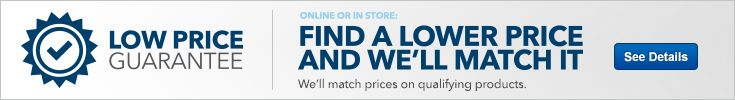 Low Price Guarantee. Find a lower price and well match it. We'll match prices on qualifying products. See details.