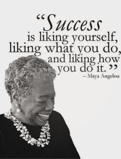 One definition of success. Maya Angelou