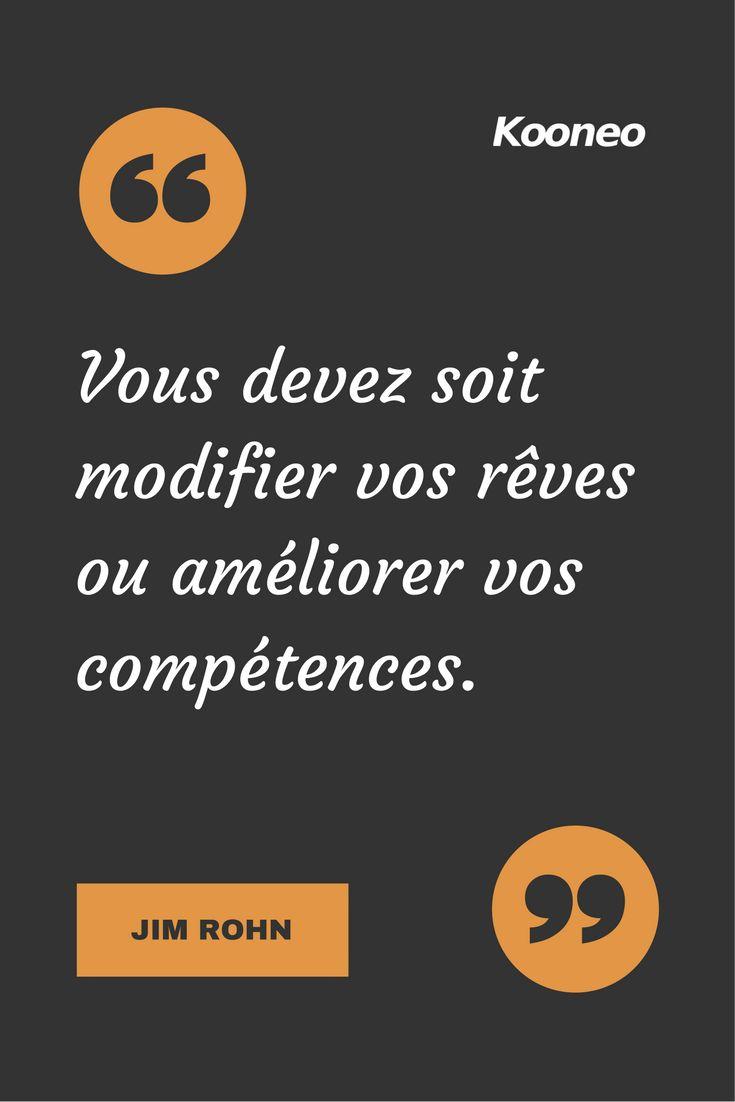 [CITATIONS] Vous devez soit modifier vos rêves ou améliorer vos compétences. JIM ROHN #Ecommerce #Kooneo #Jimrohn #Reves #Competence : www.kooneo.com