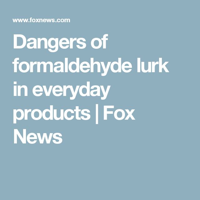 Dangers of formaldehyde lurk in everyday products | Fox News