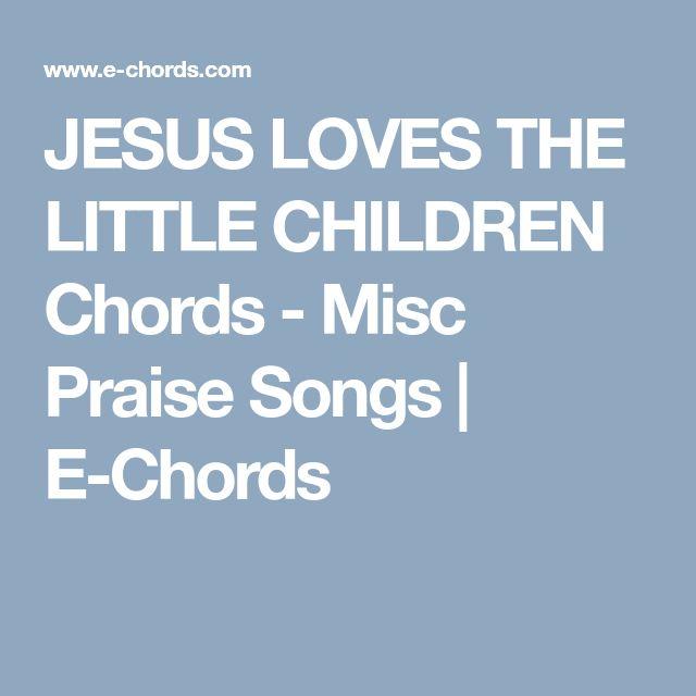 JESUS LOVES THE LITTLE CHILDREN Chords - Misc Praise Songs | E-Chords