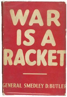 War Is a Racket, written by two-time Medal of Honor recipient Major General Smedley D. Butler