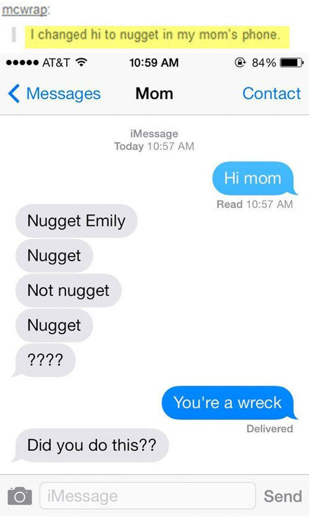 "The ol' ""change 'hi' to 'nugget' in your mom's phone"" trick: 