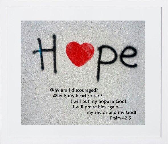 Hope.  Psalm 42:5
