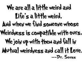 Awe: Life, Inspiration, Favorite Quote, Quotes, So True, Things, Living, Dr. Seuss, Mutual Weirdness