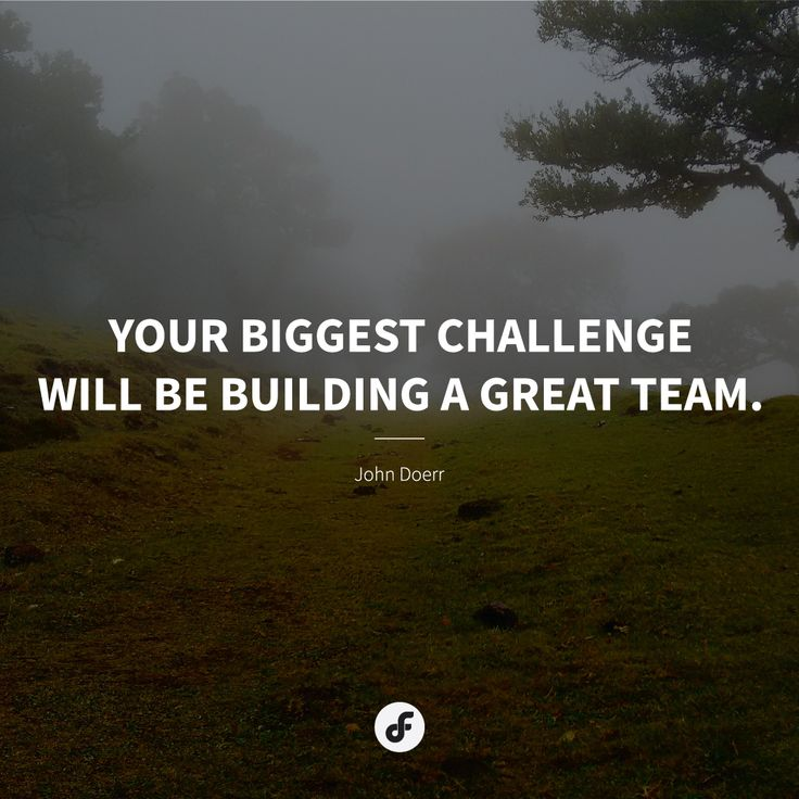 """""""Your biggest challenge will be building a great team."""" - John Doerr #quote #quoteoftheday"""