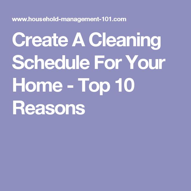 Create A Cleaning Schedule For Your Home - Top 10 Reasons