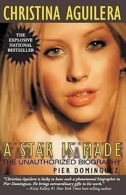 Christina Aguilera, A Star Is Made: The Unauthorized Biography by Pier Dominguez