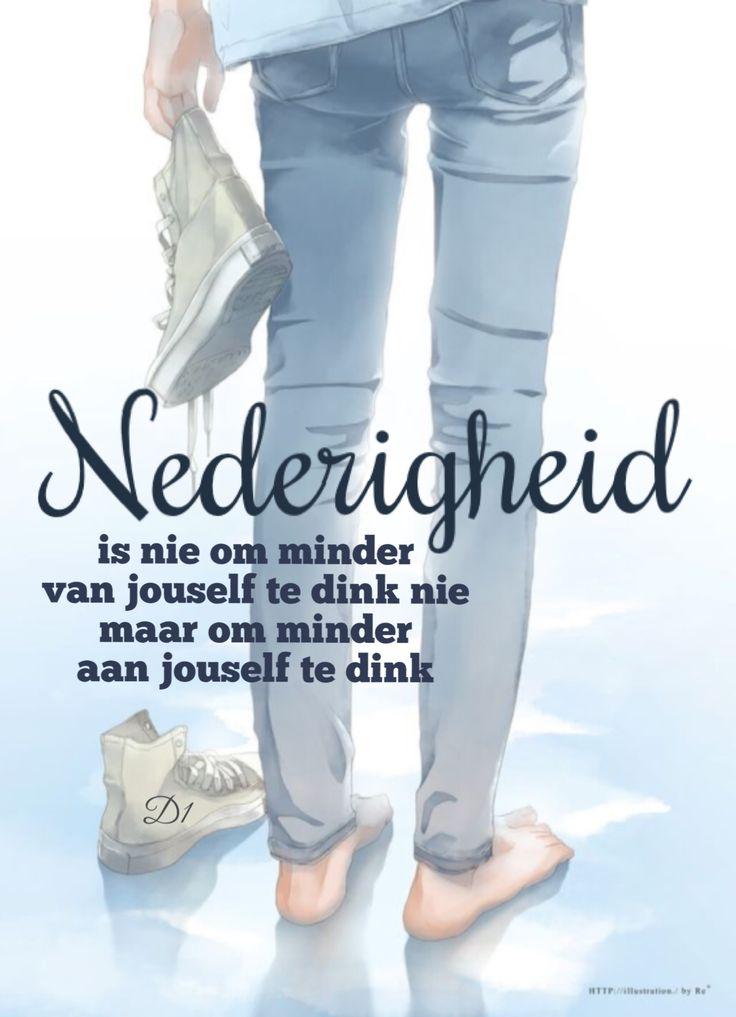 Nederigheid is nie om minder van jouself te dink nie maar om minder aan jouself te dink #Afrikaans #humble #self