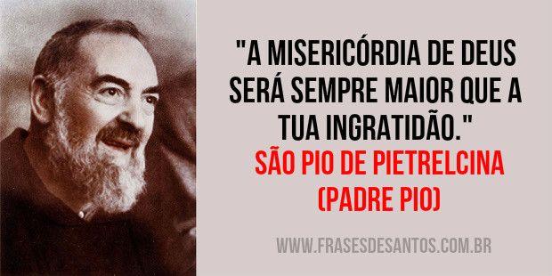 """""""A misericórdia de Deus será sempre maior que a tua ingratidão."""" São Pio de Pietrelcina (Padre Pio) #sãopiodepietrelcina #padrepio"""