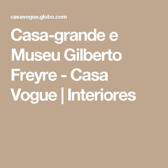 Casa-grande e Museu Gilberto Freyre - Casa Vogue   Interiores