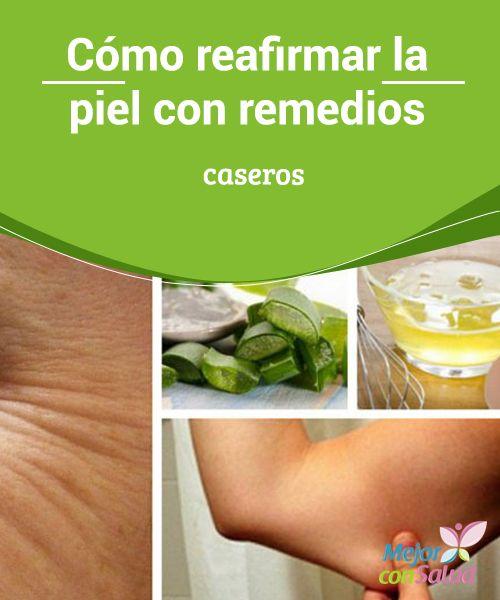 Cómo reafirmar la piel con remedios caseros   Algunos remedios naturales pueden ayudar a reafirmar la piel de forma natural. A continuación te compartimos sus recetas para que las hagas en casa.