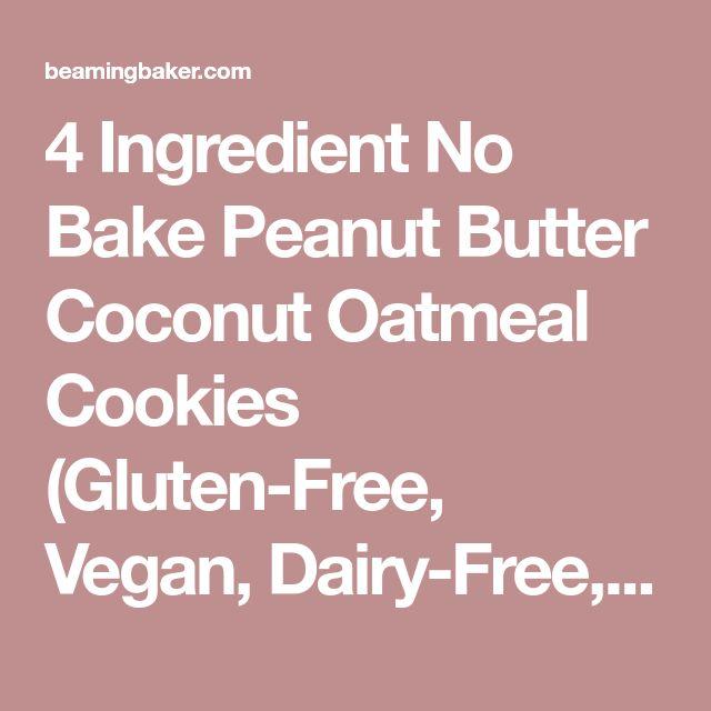 4 Ingredient No Bake Peanut Butter Coconut Oatmeal Cookies (Gluten-Free, Vegan, Dairy-Free, One Bowl) - Beaming Baker