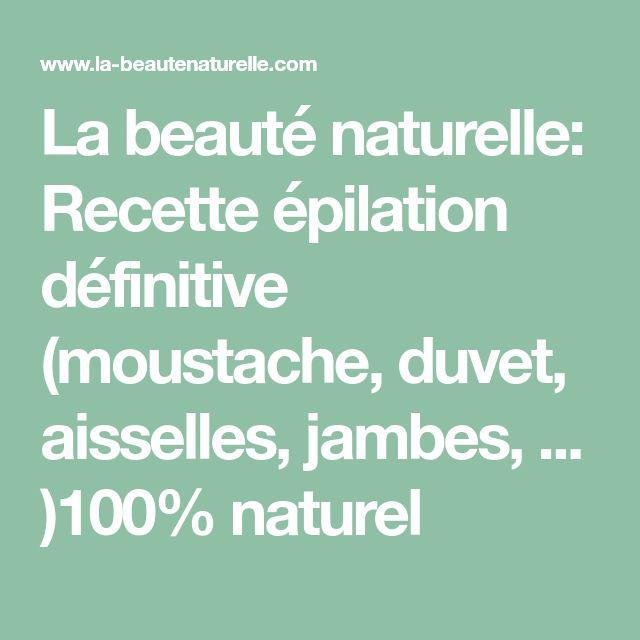 La beauté naturelle: Recette épilation définitive (moustache, duvet, aisselles, jambes, ... )100% naturel