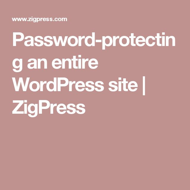 Password-protecting an entire WordPress site | ZigPress