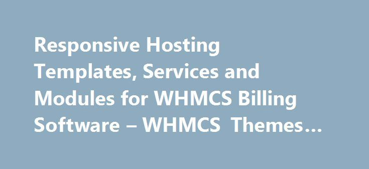 Responsive Hosting Templates, Services and Modules for WHMCS Billing Software – WHMCS Themes #cheap #host http://hosting.remmont.com/responsive-hosting-templates-services-and-modules-for-whmcs-billing-software-whmcs-themes-cheap-host/  #hosting template # New & Responsive WHMCS Templates WHMCS Addons and Modules Pre-made WHMCS Templates We have a great selection of pre-made WHMCS templates to suit budgets of all sizes. So whether you are new to reseller hosting and want... Read more
