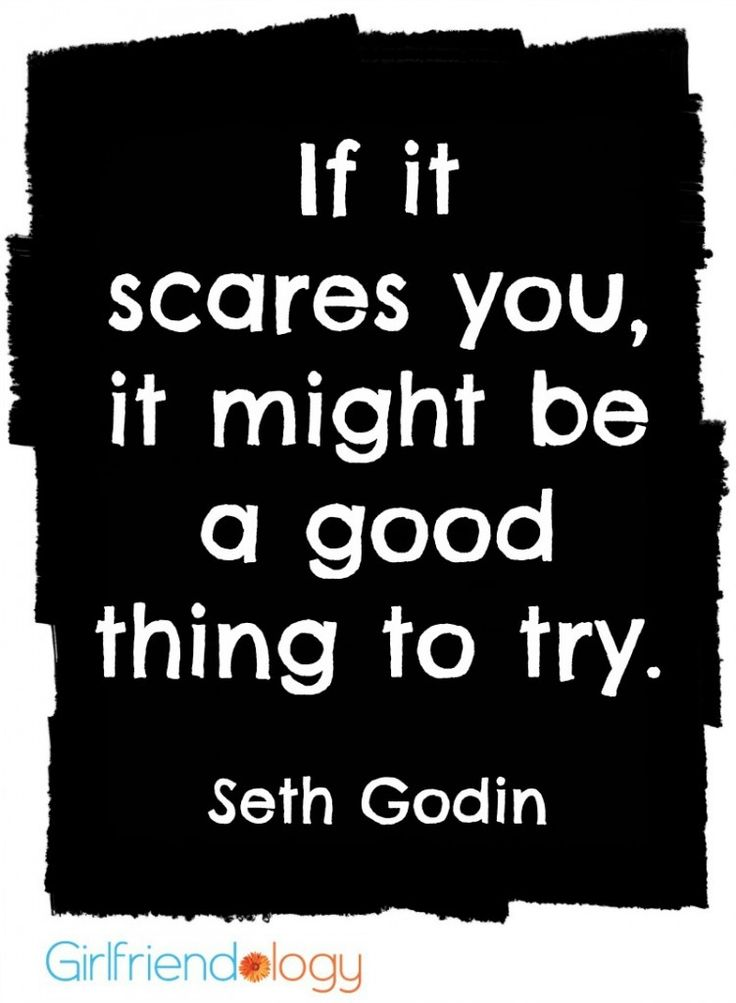 If it scares you, it might be a good thing to try. Seth Godin #quote