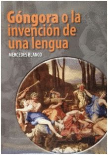 Góngora o la invención de una lengua / Mercedes Blanco Edición 2ª ed. rev. y aum. Publicación León : Universidad de León, Área de Publicaciones, 2016