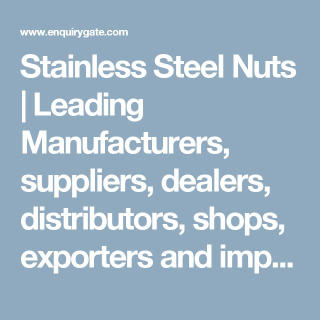 Stainless Steel Nuts | Leading Manufacturers, suppliers, dealers, distributors, shops, exporters and importers of Stainless Steel Nuts in India