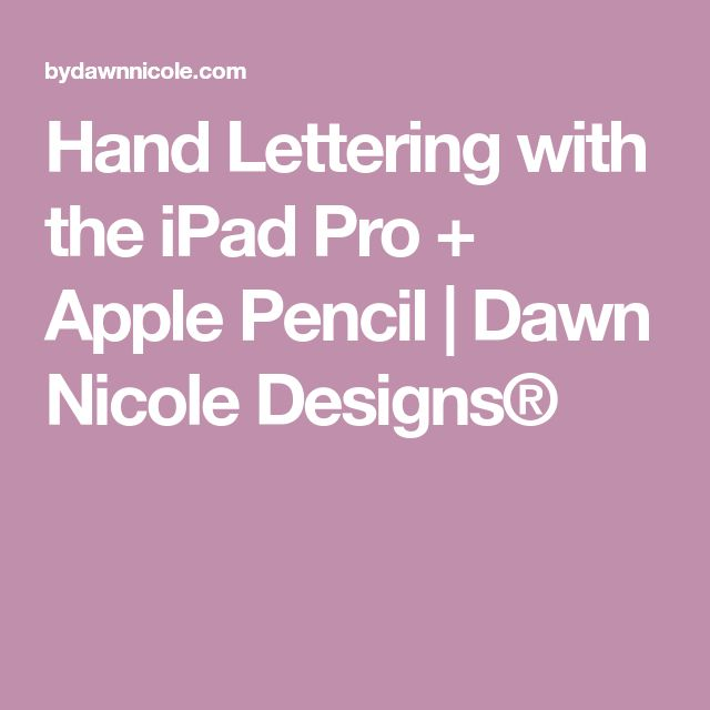Hand Lettering with the iPad Pro + Apple Pencil | Dawn Nicole Designs®