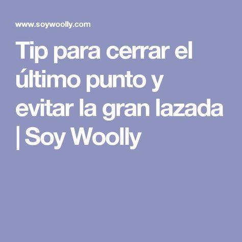Tip para cerrar el último punto y evitar la gran lazada   Soy Woolly
