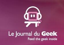Le Journal Du Geek - Un site génial pour le nourrir le geek qu'il y a en vous !