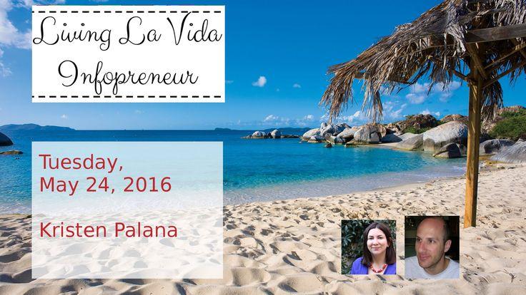 Living La Vida Infopreneur: Kristen Palana Episode 3
