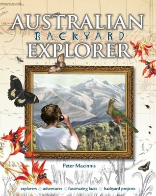 Australian Backyard Explorer: Australian history joins with science to bring the world of the explorer to life. Each chapter contains an historical section plus a related project and some quirky but interesting facts. Trying to stay alive and keeping an eye on the weather are just as applicable today as they were two hundred years ago. Tales of tragedy, conflict and death, loyalty, amazing perseverance and wonderment.