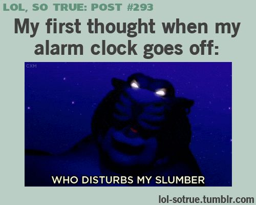 who disturbs my slumber?!