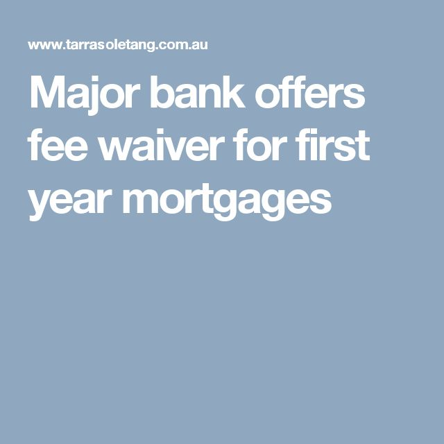 Major bank offers fee waiver for first year mortgages