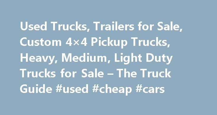 Used Trucks, Trailers for Sale, Custom 4×4 Pickup Trucks, Heavy, Medium, Light Duty Trucks for Sale – The Truck Guide #used #cheap #cars http://car.remmont.com/used-trucks-trailers-for-sale-custom-4x4-pickup-trucks-heavy-medium-light-duty-trucks-for-sale-the-truck-guide-used-cheap-cars/  #used trucks for sale # Used Trucks, Trailers for sale – Medium, light, Heavy Duty trucks for sale. TheTruckGuide.com is a great Website if you are new to the world of trucks and need any guidance about…