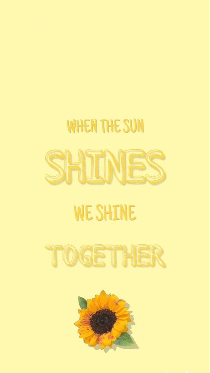 When The Sun Shine We Shine Together Wallpaper Wallpaper Sunshine Phone Backgrounds