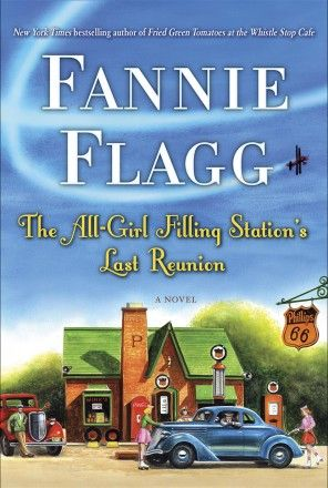 Book World: 'The All-Girl Filling Station's Last Reunion,' by Fannie Flagg - The Washington Post