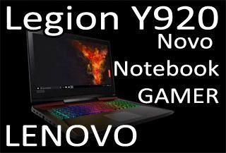 Notebook Lenovo Legion Y920 é bom, teste, unboxing, avaliação, analise, review, ficha tecnica, configuração, benchmark