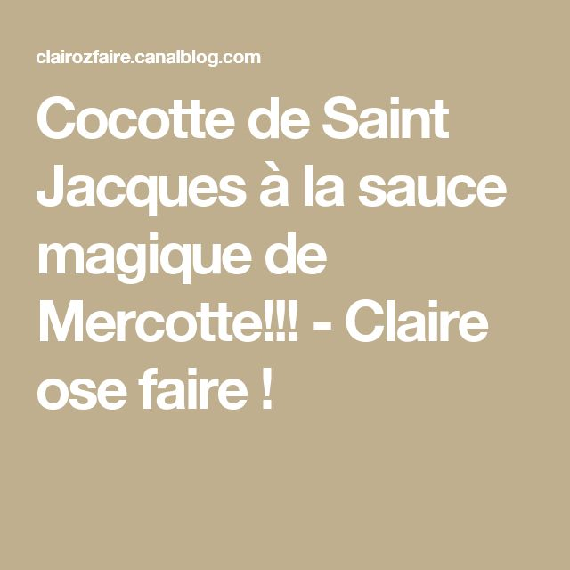 Cocotte de Saint Jacques à la sauce magique de Mercotte!!! - Claire ose faire !