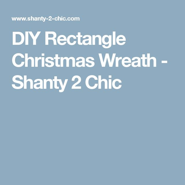DIY Rectangle Christmas Wreath - Shanty 2 Chic