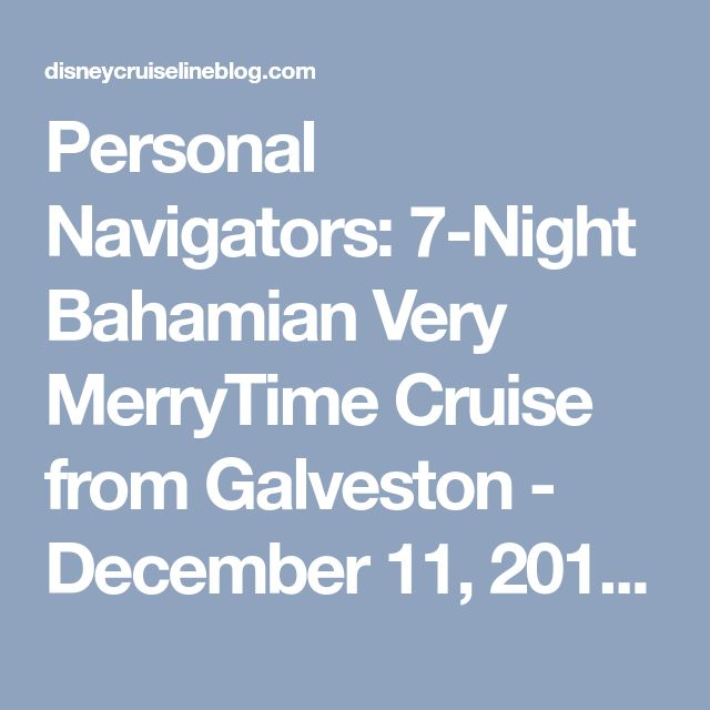 Personal Navigators: 7-Night Bahamian Very MerryTime Cruise from Galveston - December 11, 2015 • The Disney Cruise Line Blog