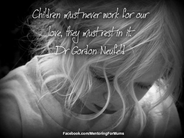 #children #Dr Gordon Neufeld #love