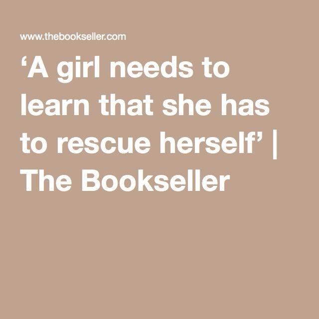 'A girl needs to learn that she has to rescue herself' | The Bookseller